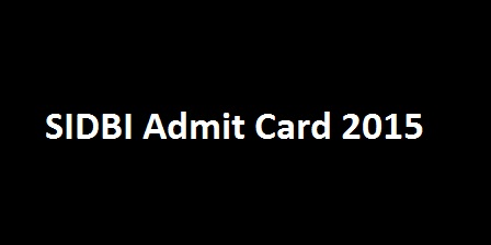 Admit Card SIDBI Development Assistant 2015 Available to Download