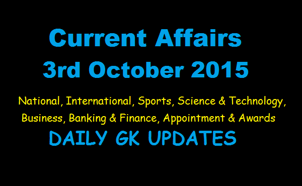 Current Affairs 3rd October 2015