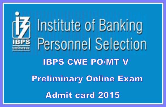 IBPS PO MT Preliminary Exam CWE V Admit Card 2015 Online