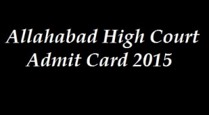 Allahabad High Court Group D Exam Admit Card 2016 | Exam Date www.allahabadhighcourt.in