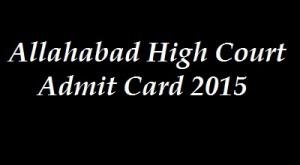 Allahabad High Court Group D Exam Admit Card 2016 | Exam Date www.allahabadhighcourt.in