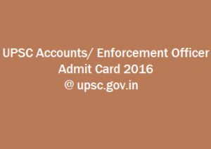 UPSC Accounts/ Enforcement Officer Admit Card 2016 @ upsc.gov.in