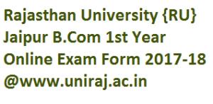Rajasthan University B.COM 1st Year online Exam Form 2017-18 Uniraj Bcom Part 1 Regular & Private