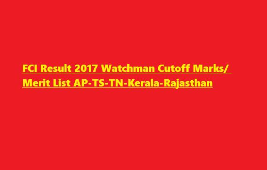 FCI Result 2017 Watchman Cutoff Marks/ Merit List AP-TS-TN-Kerala-Rajasthan