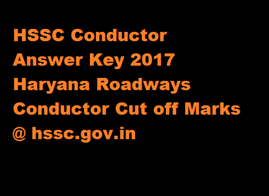 HSSC Conductor Cut off Marks 2017 Haryana Roadways Answer Key @ hssc.gov.in