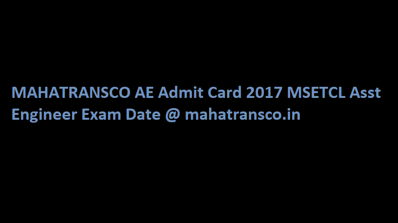 MAHATRANSCO AE Admit Card 2017 MSETCL Asst Engineer Exam Date @ mahatransco.in