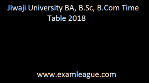 Jiwaji University BA, B.Sc, B.Com Time Table 2018