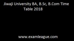Jiwaji University BA, B.Sc, B.Com Time Table 2018