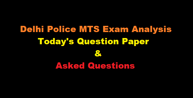 Delhi Police MTS Exam Analysis 2018 - 2019 Asked Questions, Question Paper and Cut off Marks, Good attempt